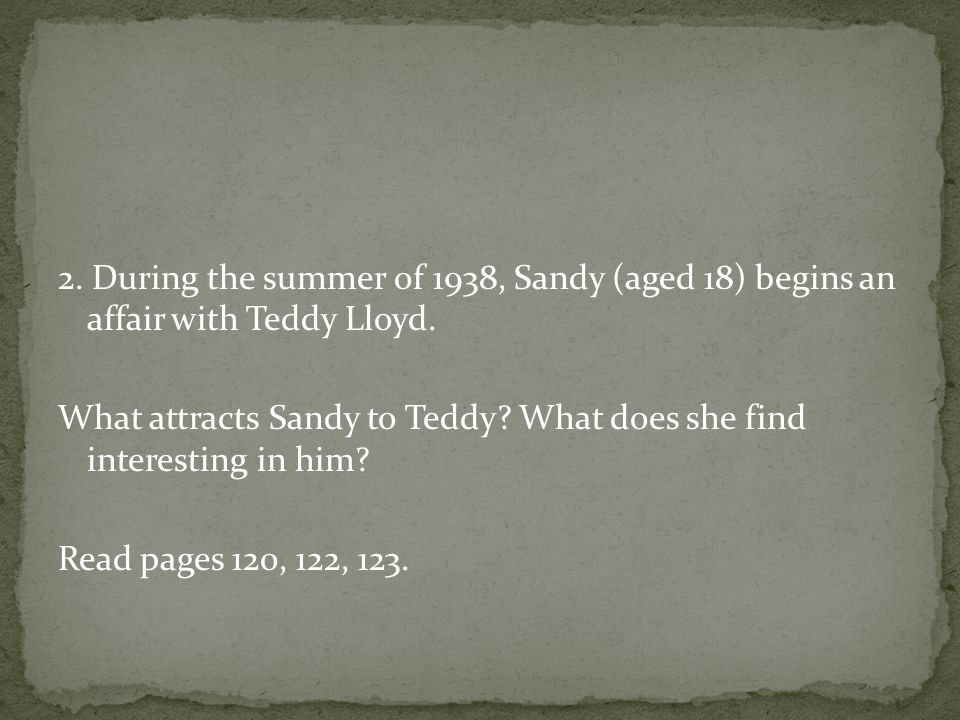 2. During the summer of 1938, Sandy (aged 18) begins an affair with Teddy Lloyd.