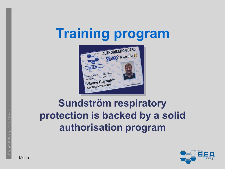 Menu Copyright © 2005 by The SEA Group Training program Sundström respiratory protection is backed by a solid authorisation program