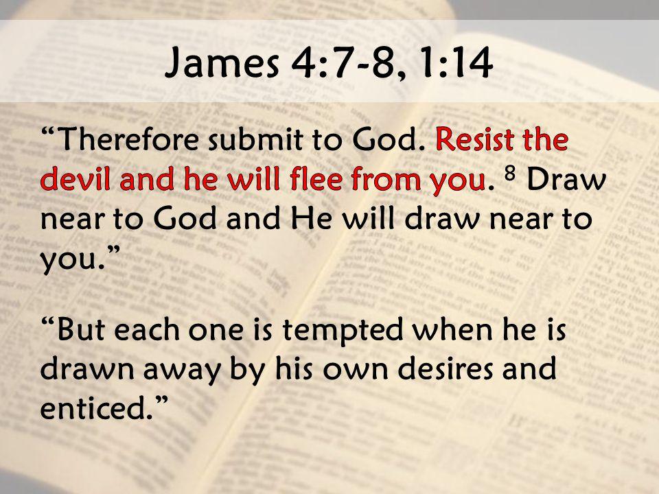 James 4:7-8, 1:14