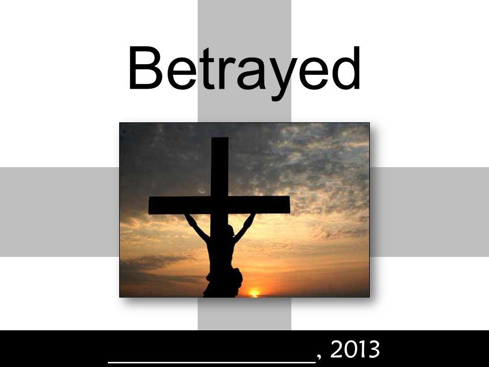 Betrayed _________________, 2013