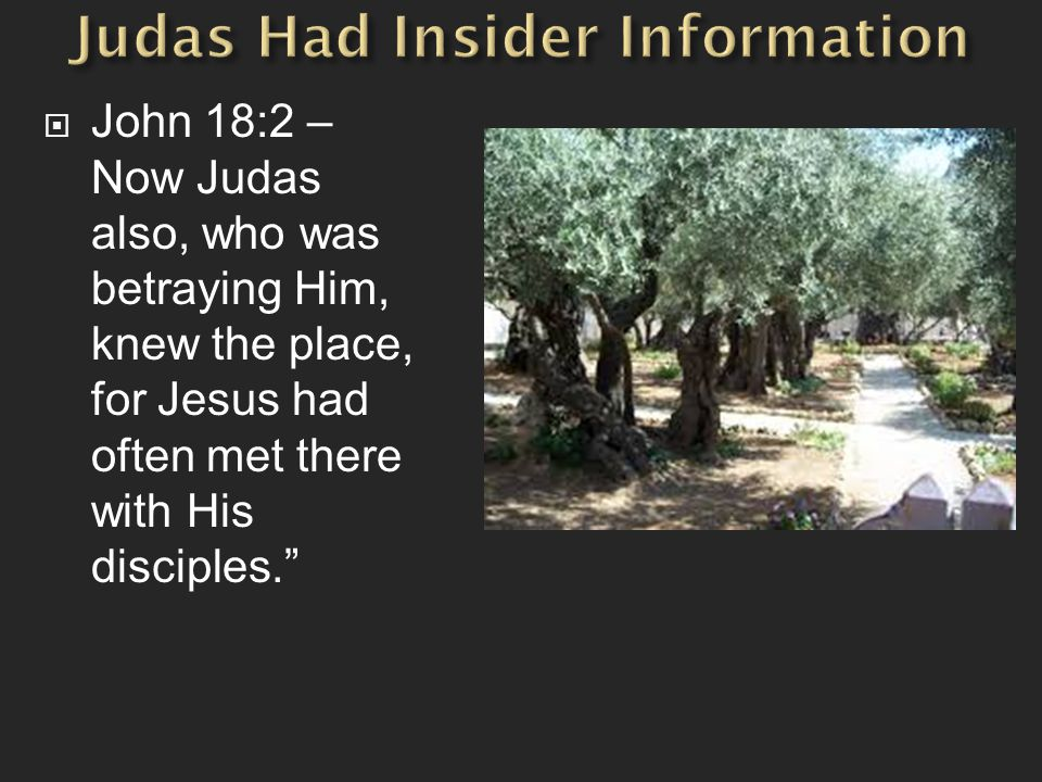  John 18:2 – Now Judas also, who was betraying Him, knew the place, for Jesus had often met there with His disciples.""