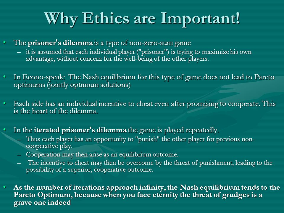 Why Ethics are Important! The prisoner's dilemma is a type of non-zero-sum gameThe prisoner's dilemma is a type of non-zero-sum game –it is assumed th