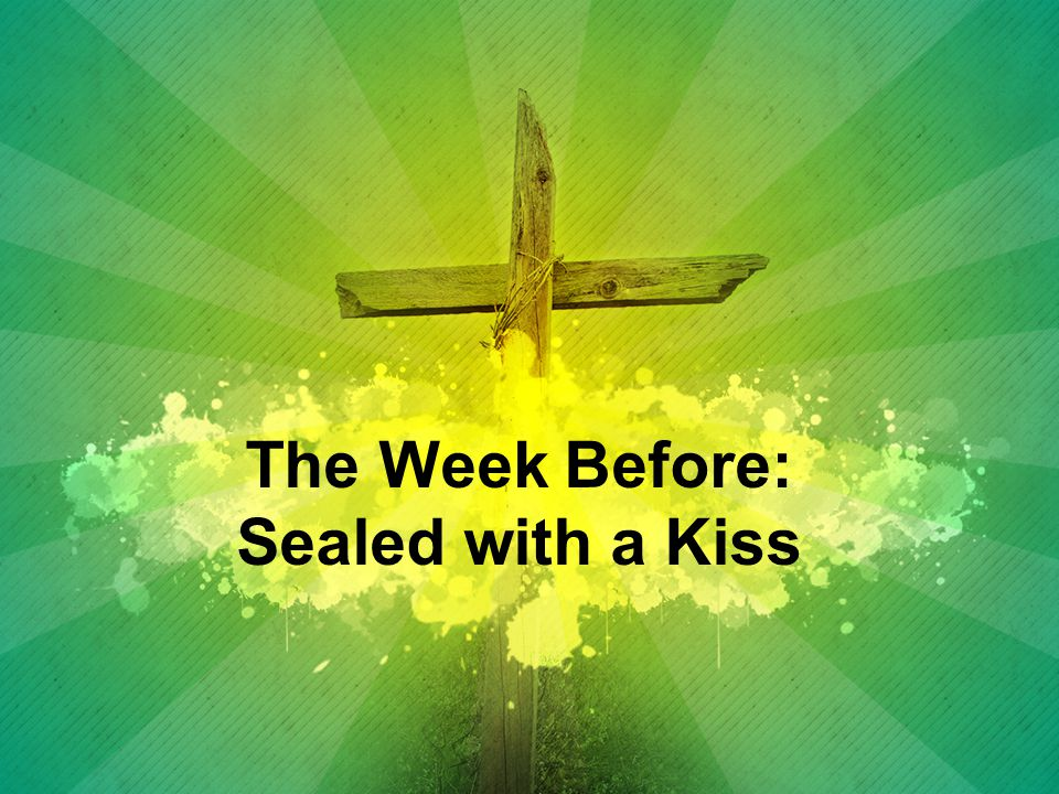 The Week Before: Sealed with a Kiss