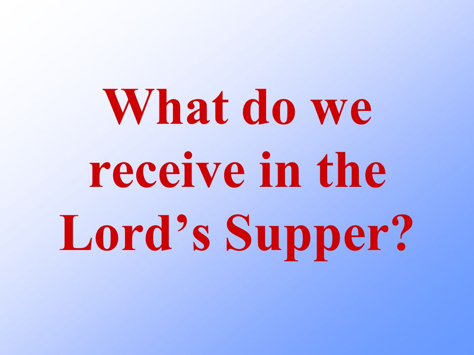 What do we receive with our mouths when we participate in the Lord's Supper.