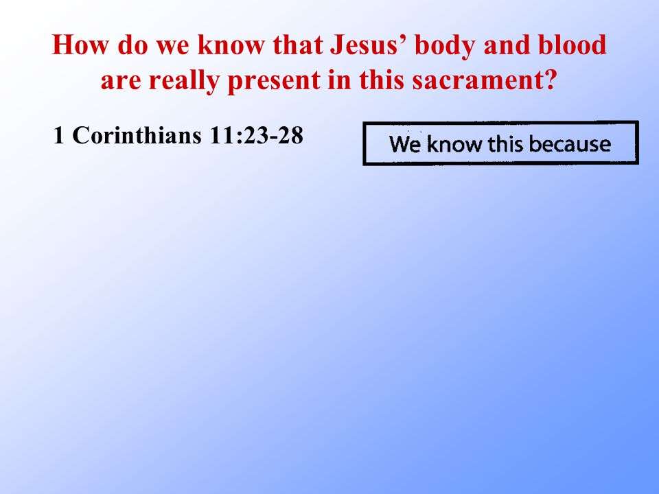 How do we know that Jesus' body and blood are really present in this sacrament.