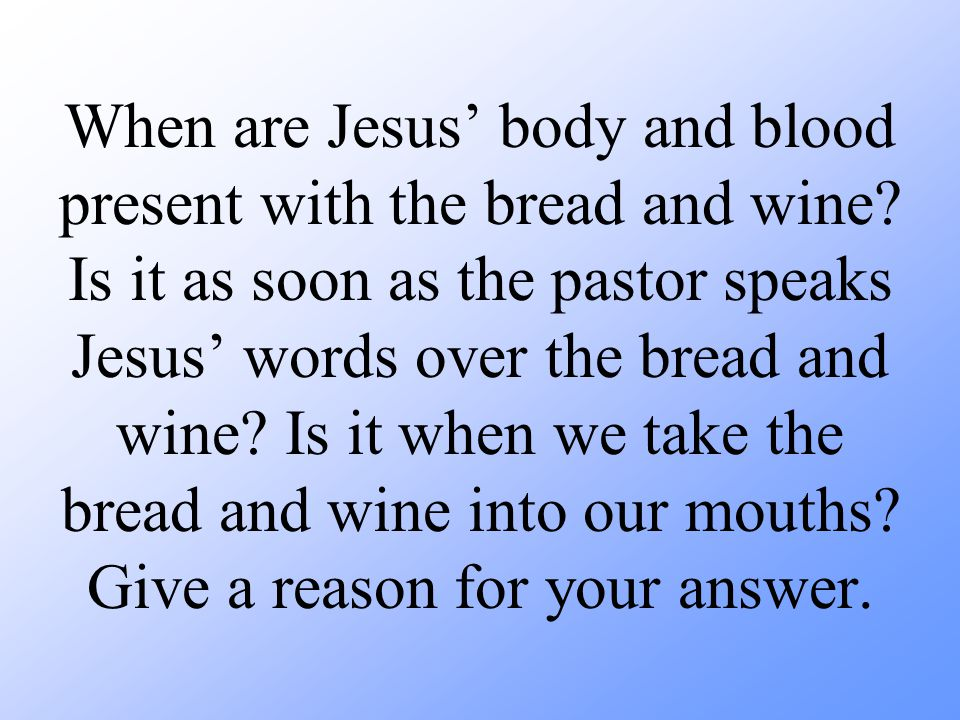 When are Jesus' body and blood present with the bread and wine.