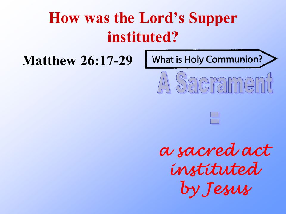 How was the Lord's Supper instituted Matthew 26:17-29 a sacred act instituted by Jesus