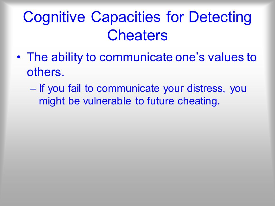 Cognitive Capacities for Detecting Cheaters The ability to communicate one's values to others.