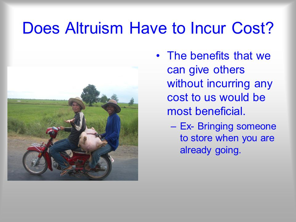 Does Altruism Have to Incur Cost.