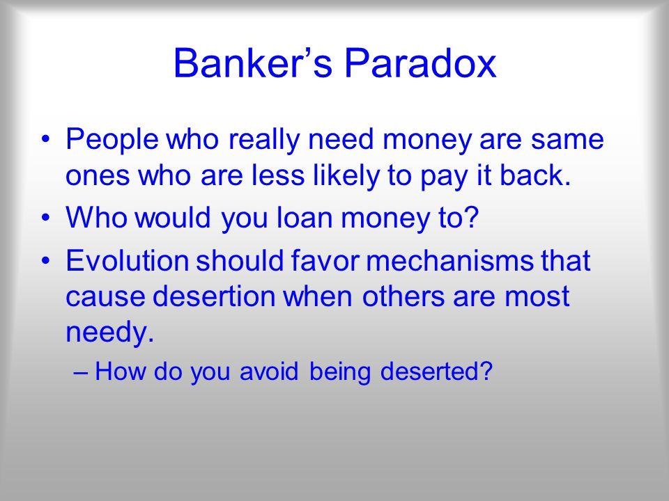 Banker's Paradox People who really need money are same ones who are less likely to pay it back.