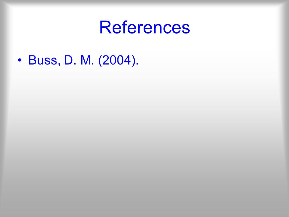 References Buss, D. M. (2004).