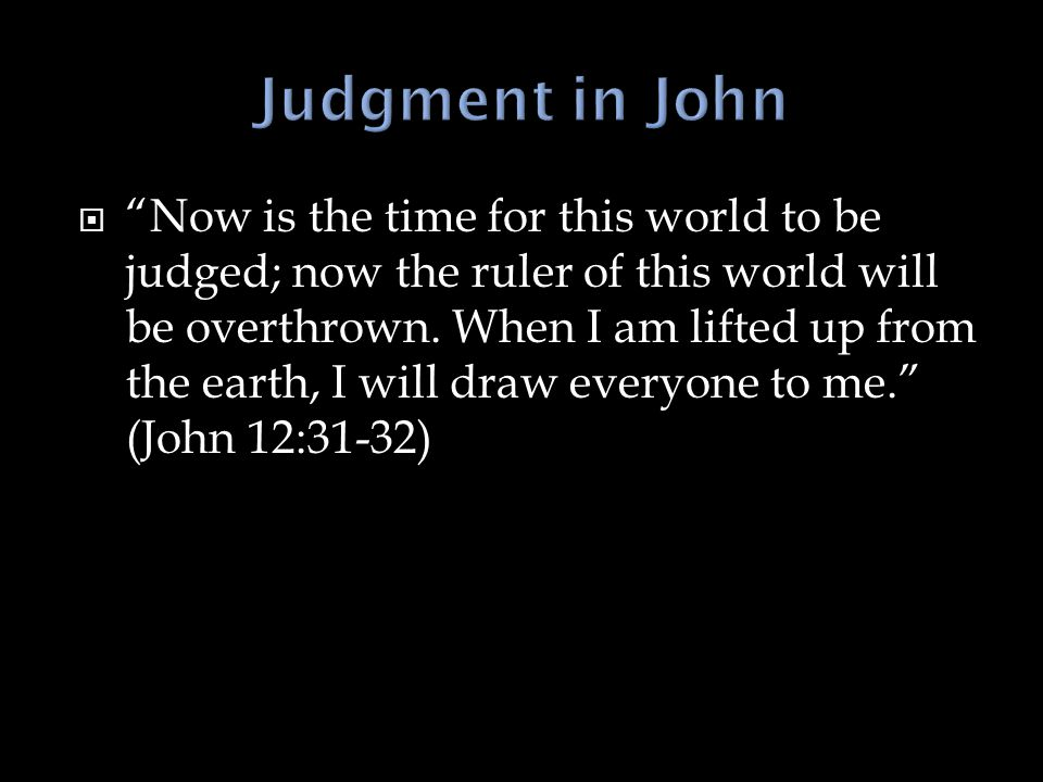  Now is the time for this world to be judged; now the ruler of this world will be overthrown.