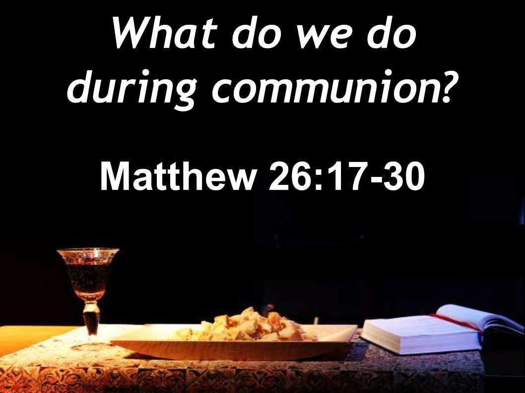 What do we do during communion Matthew 26:17-30