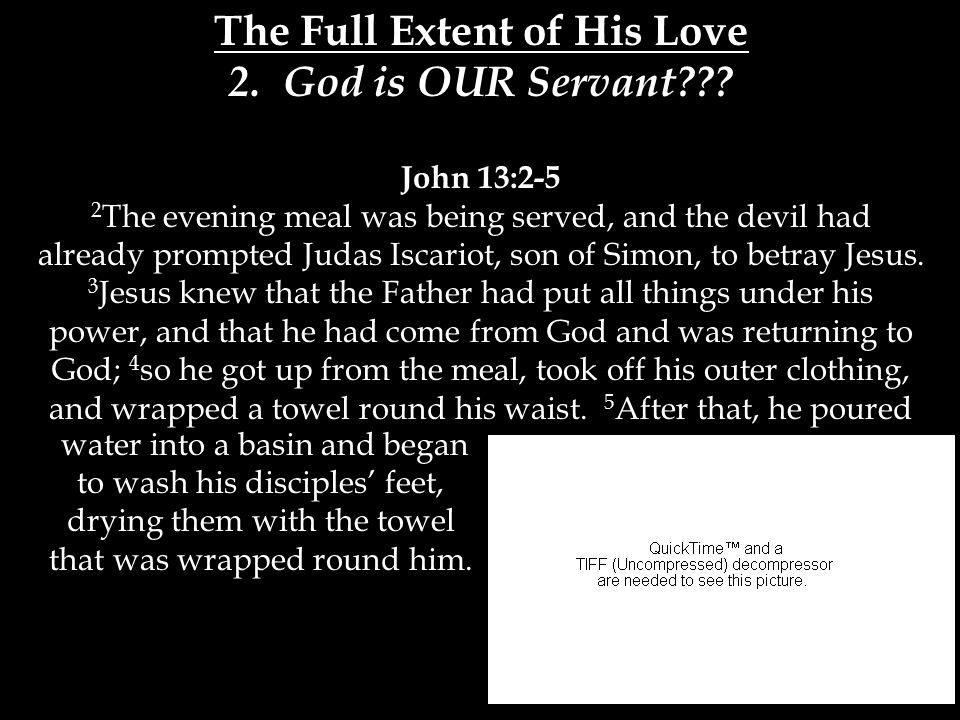 The Full Extent of His Love 2. God is OUR Servant .