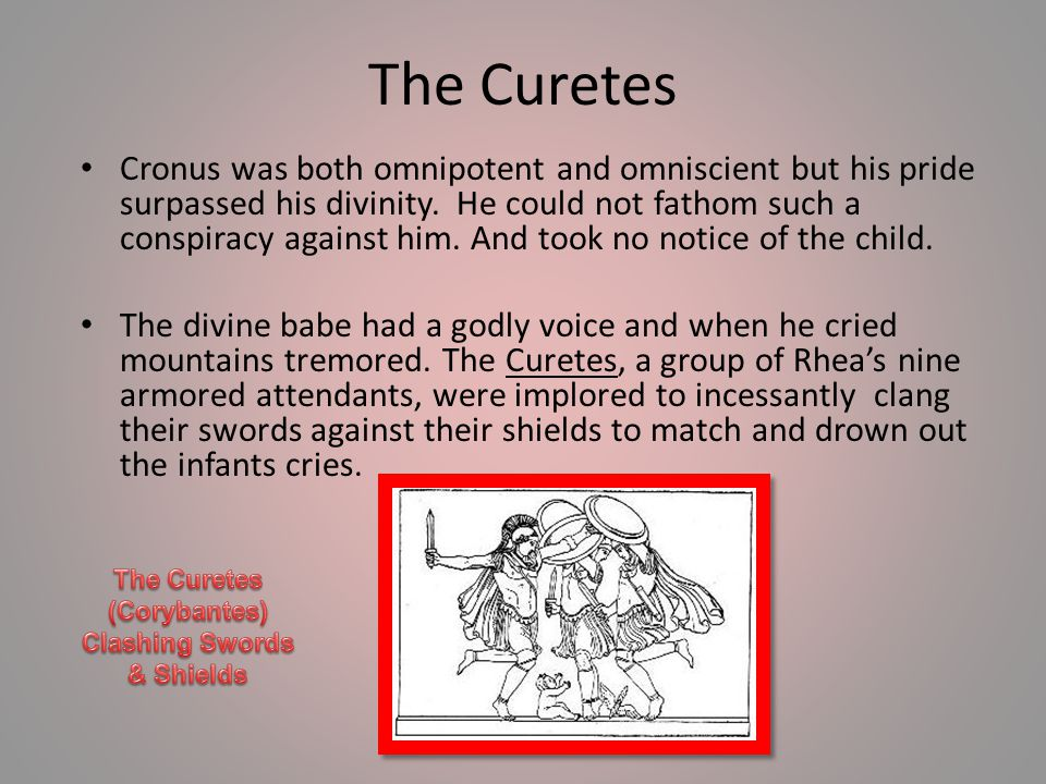 The Curetes Cronus was both omnipotent and omniscient but his pride surpassed his divinity.