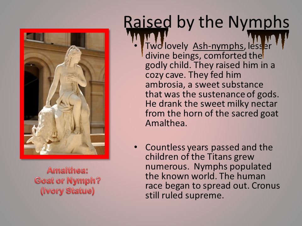 Raised by the Nymphs Two lovely Ash-nymphs, lesser divine beings, comforted the godly child.