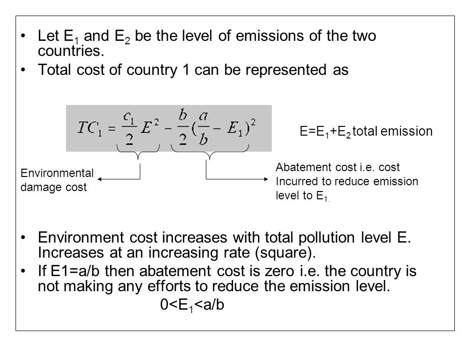 Let E 1 and E 2 be the level of emissions of the two countries.