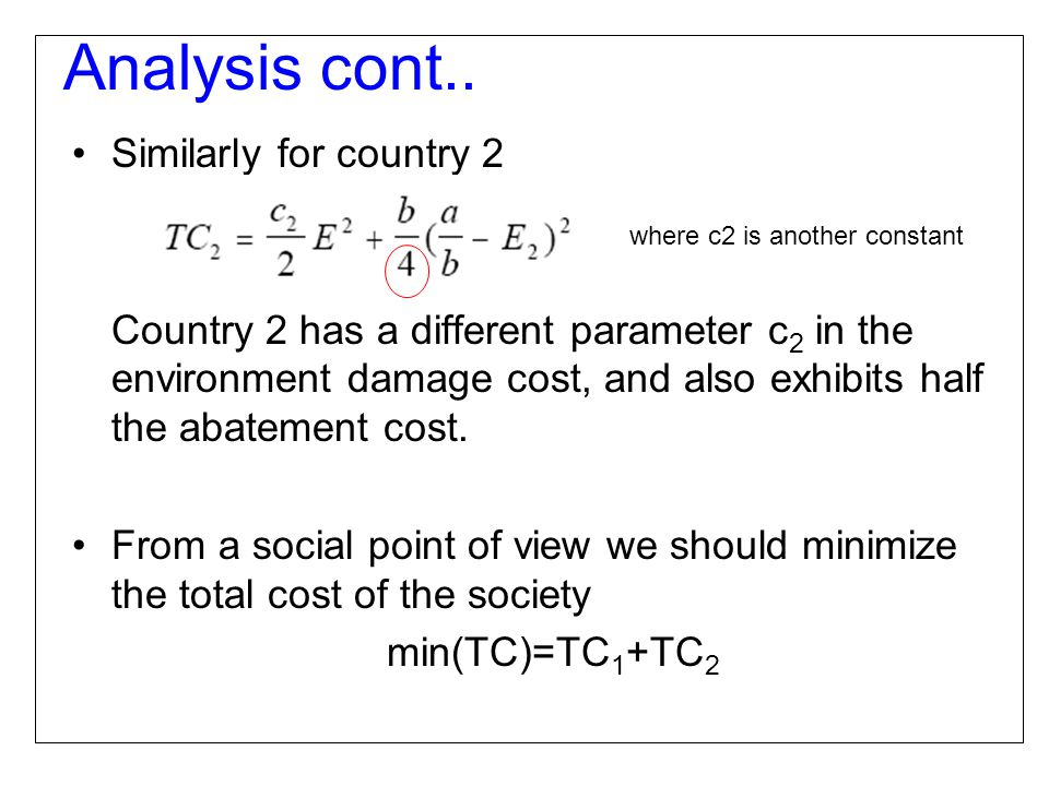 Similarly for country 2 Country 2 has a different parameter c 2 in the environment damage cost, and also exhibits half the abatement cost.