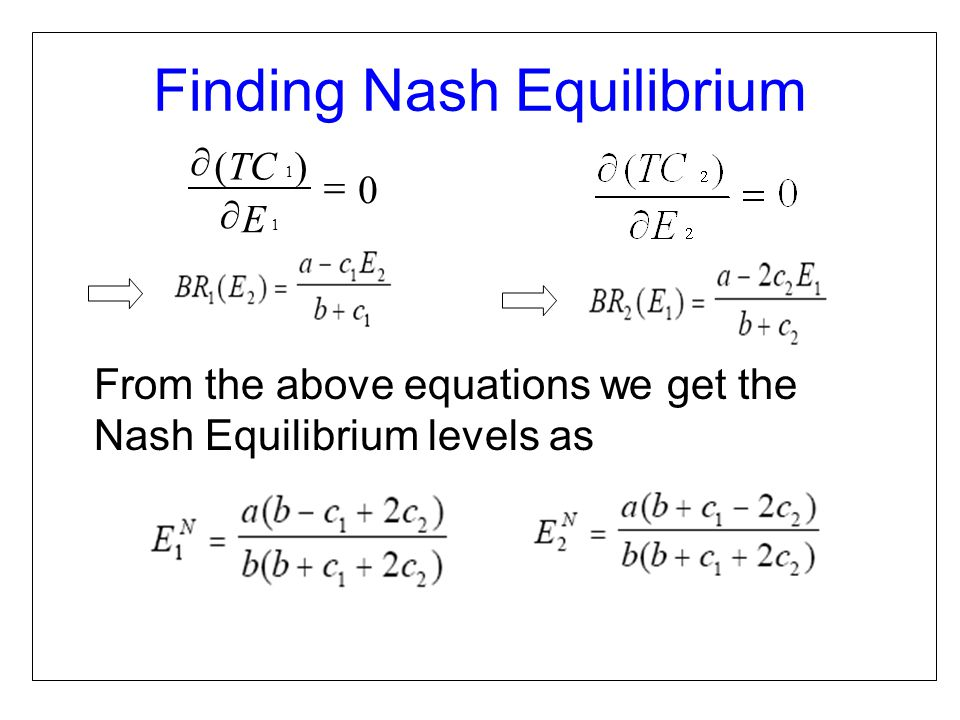 From the above equations we get the Nash Equilibrium levels as 0 )( 1 1    E TC Finding Nash Equilibrium
