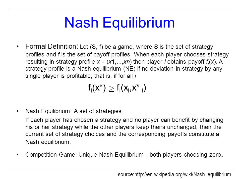 Nash Equilibrium Formal Definition : Let (S, f) be a game, where S is the set of strategy profiles and f is the set of payoff profiles.