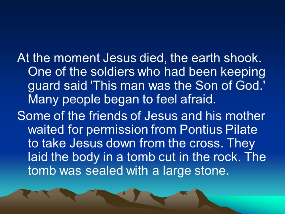 At the moment Jesus died, the earth shook.
