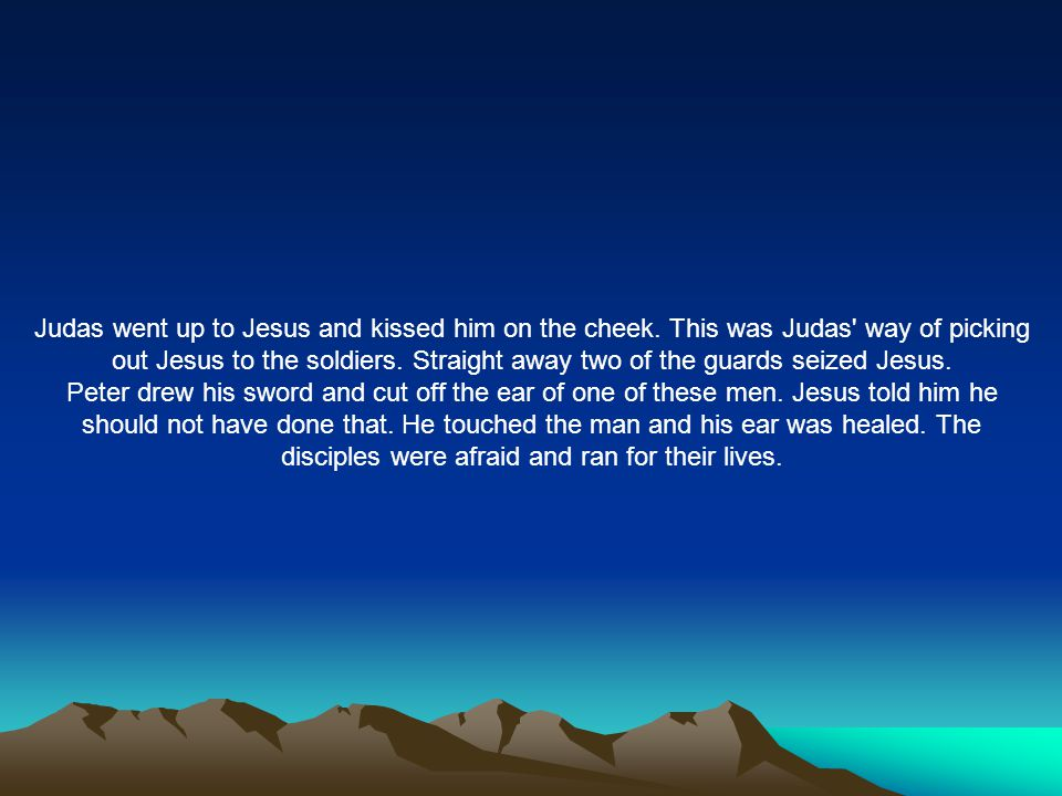 Judas went up to Jesus and kissed him on the cheek.