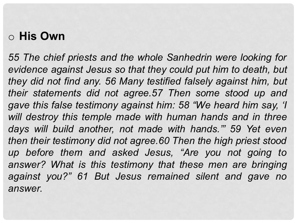 o His Own 55 The chief priests and the whole Sanhedrin were looking for evidence against Jesus so that they could put him to death, but they did not f