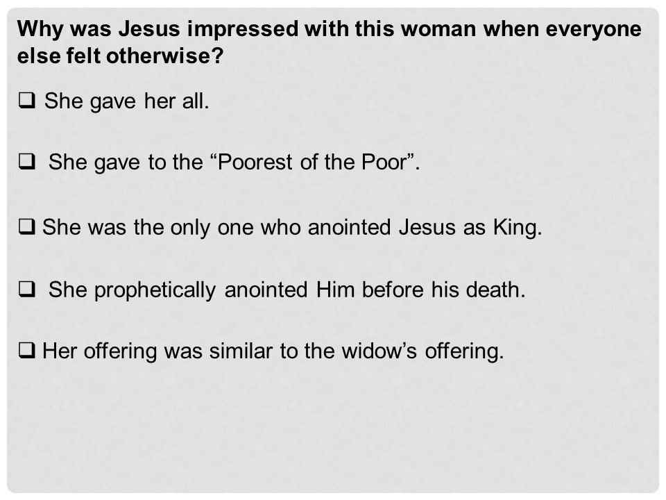 """Why was Jesus impressed with this woman when everyone else felt otherwise?  She gave her all.  She gave to the """"Poorest of the Poor"""".  She was the"""