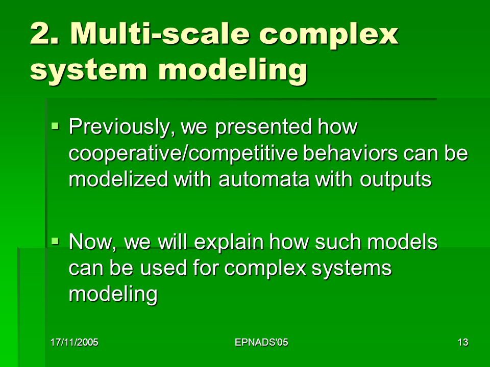 17/11/2005EPNADS'0513 2. Multi-scale complex system modeling  Previously, we presented how cooperative/competitive behaviors can be modelized with au