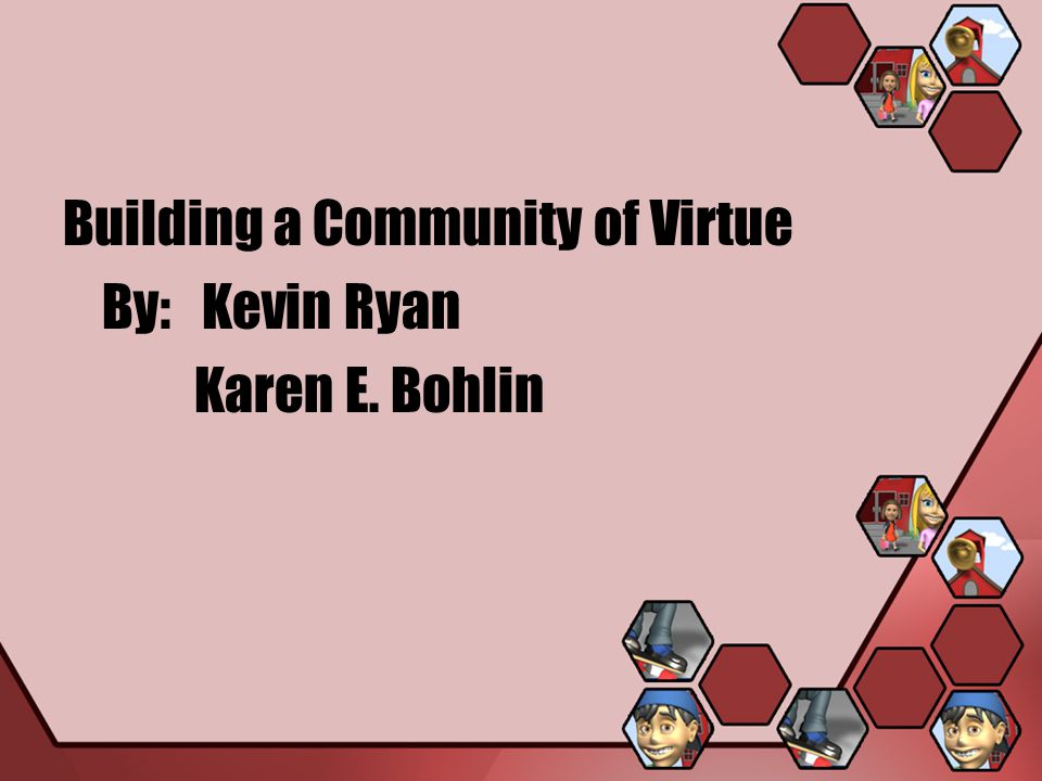Building a Community of Virtue By: Kevin Ryan Karen E. Bohlin