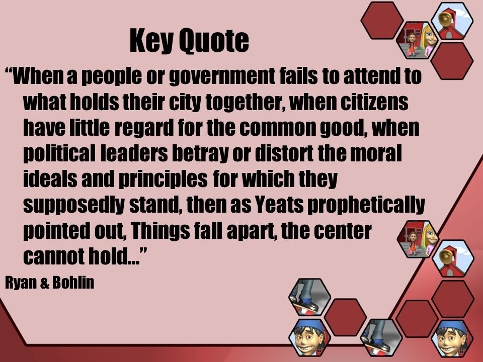 "Key Quote ""When a people or government fails to attend to what holds their city together, when citizens have little regard for the common good, when p"