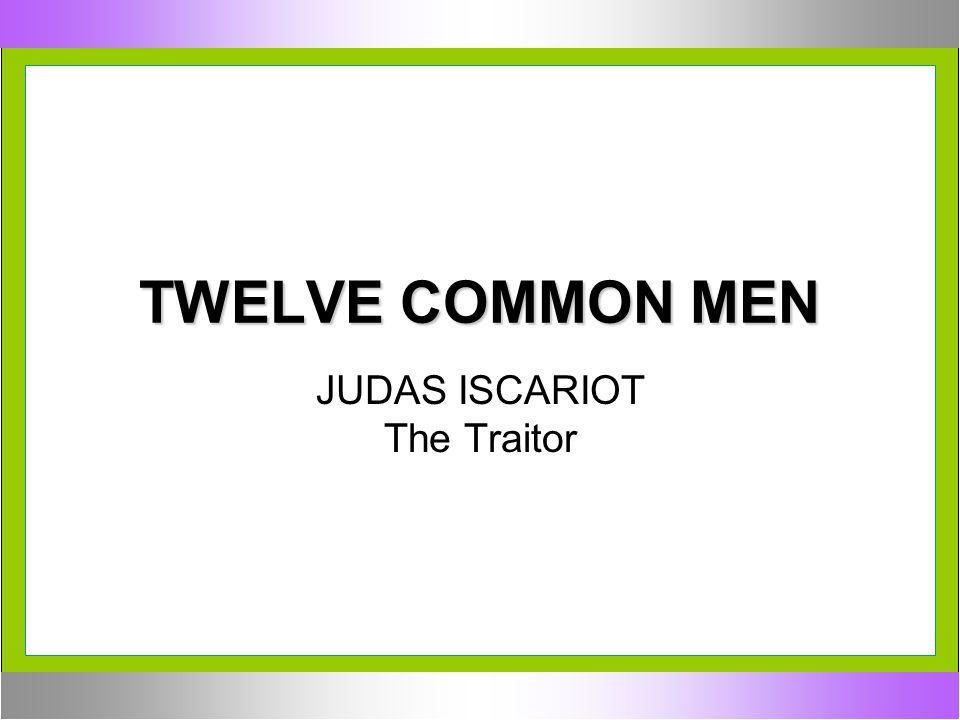TWELVE COMMON MEN JUDAS ISCARIOT The Traitor