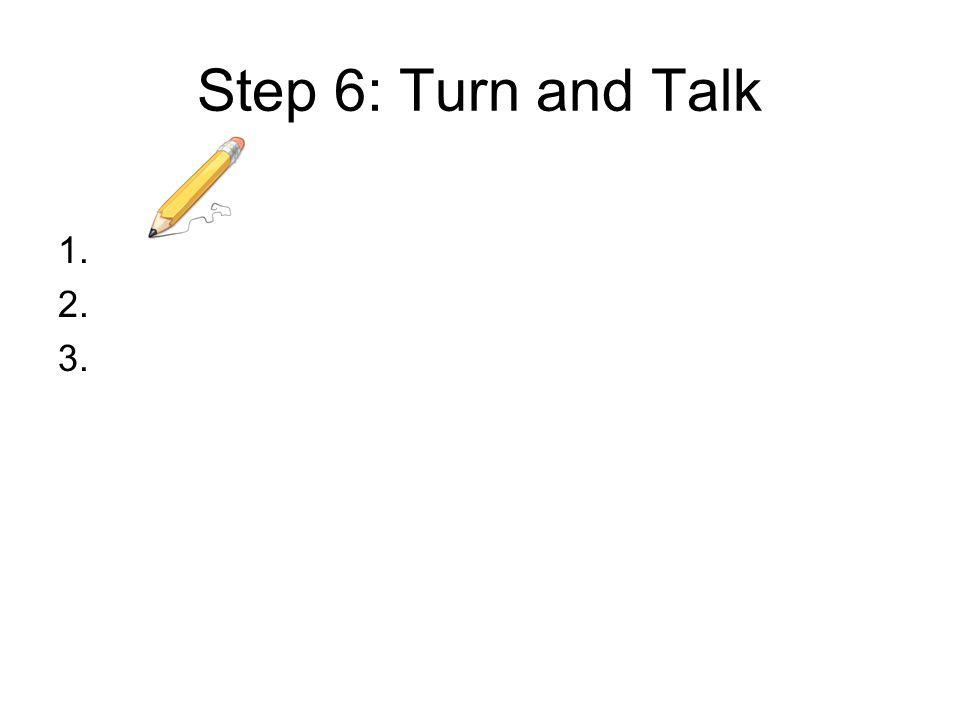 Step 6: Turn and Talk 1. 2. 3.