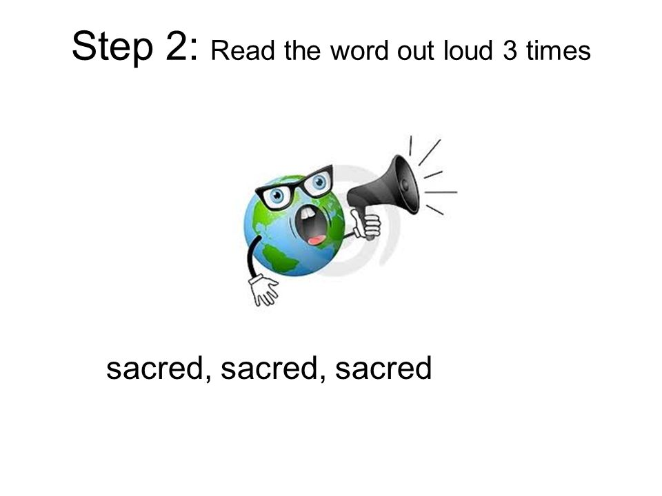 Step 2: Read the word out loud 3 times sacred, sacred, sacred