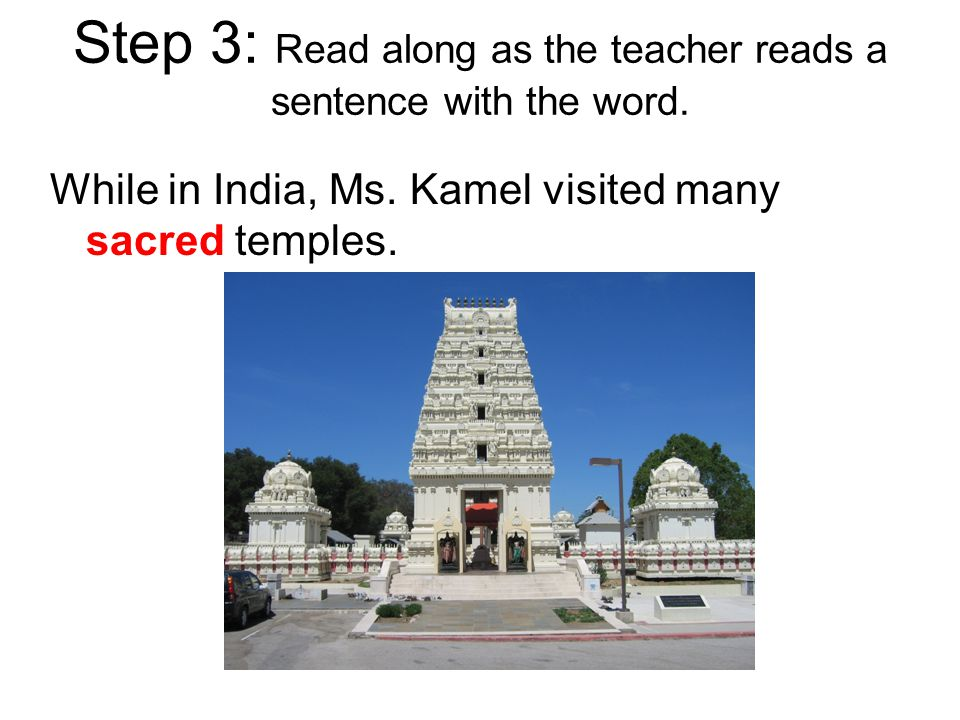 Step 3: Read along as the teacher reads a sentence with the word. While in India, Ms. Kamel visited many sacred temples.