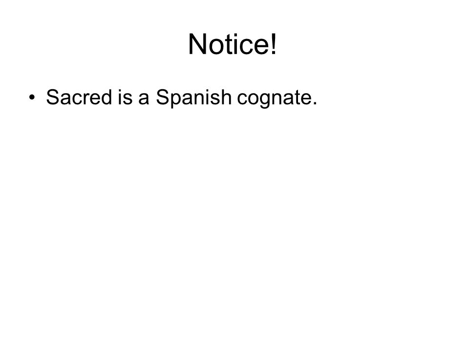 Notice! Sacred is a Spanish cognate.