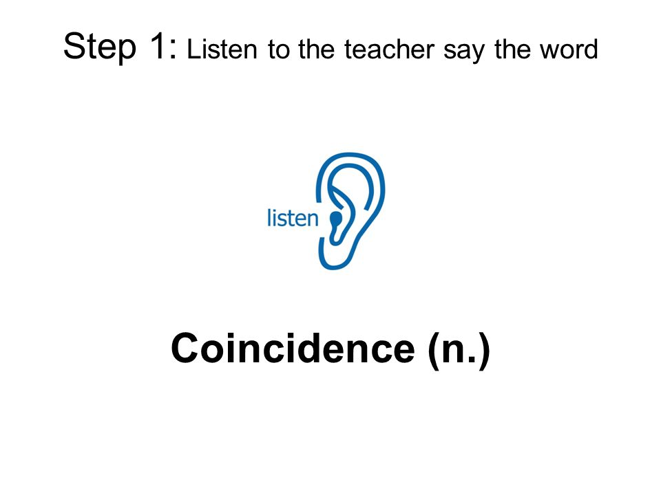 Step 1: Listen to the teacher say the word Coincidence (n.)