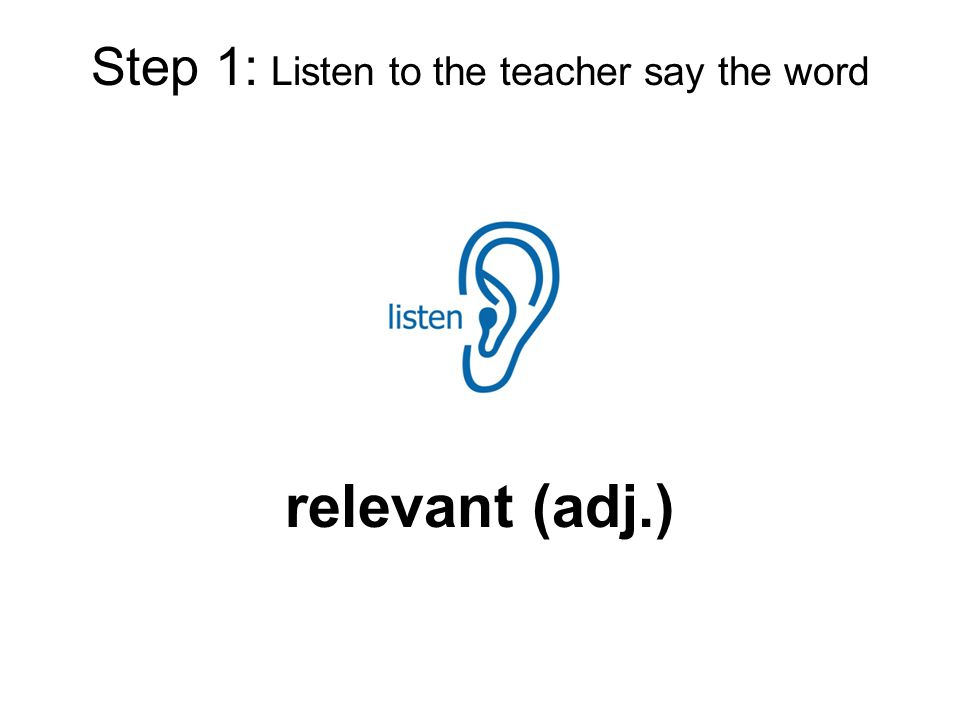 Step 1: Listen to the teacher say the word relevant (adj.)