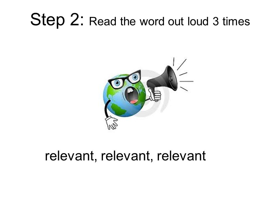Step 2: Read the word out loud 3 times relevant, relevant, relevant