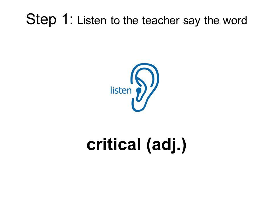 Step 1: Listen to the teacher say the word critical (adj.)