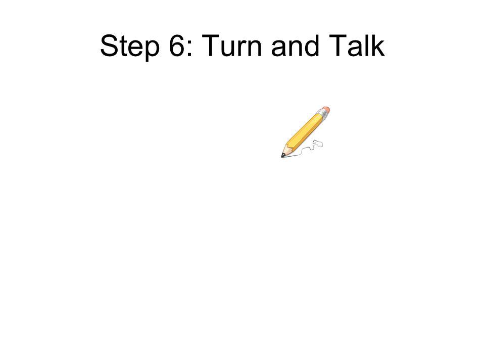 Step 6: Turn and Talk
