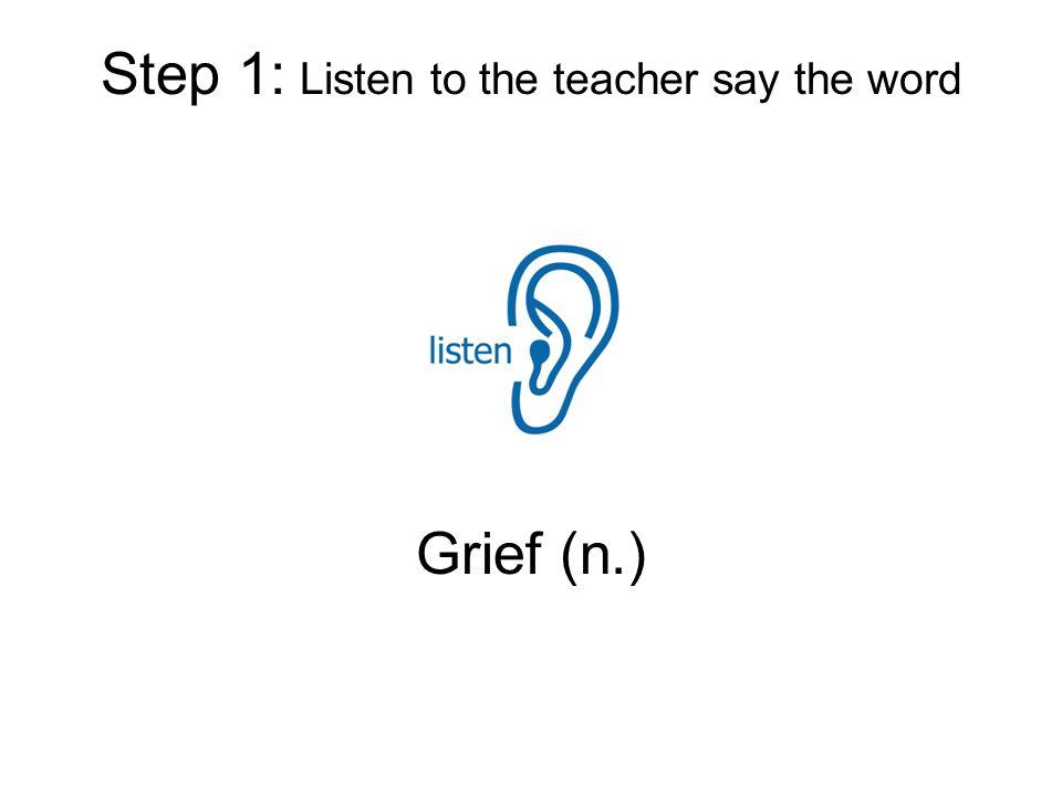 Step 1: Listen to the teacher say the word Grief (n.)