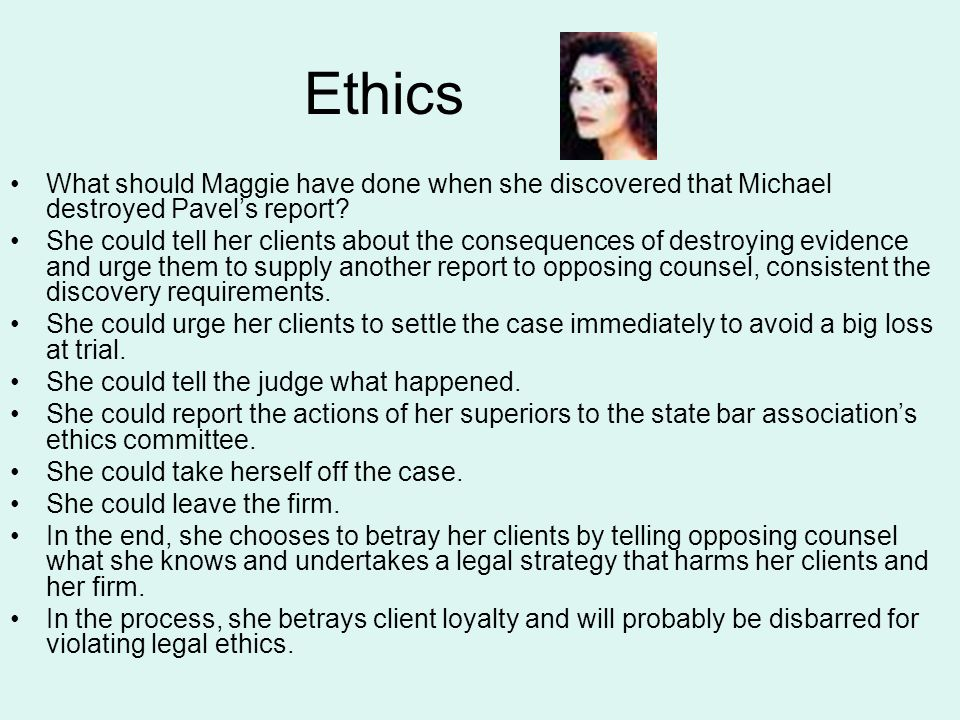 Ethics What should Maggie have done when she discovered that Michael destroyed Pavel's report.