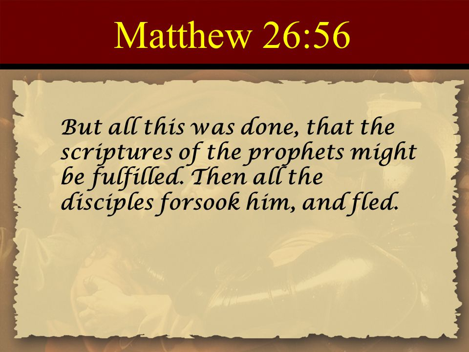 Matthew 26:56 But all this was done, that the scriptures of the prophets might be fulfilled.