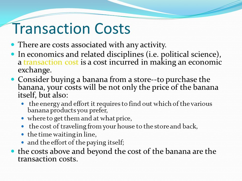 Transaction Costs There are costs associated with any activity.