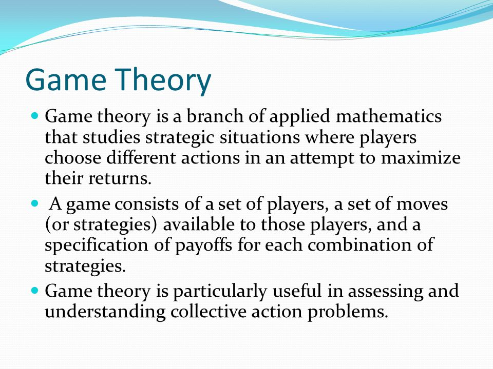 Game Theory Game theory is a branch of applied mathematics that studies strategic situations where players choose different actions in an attempt to maximize their returns.