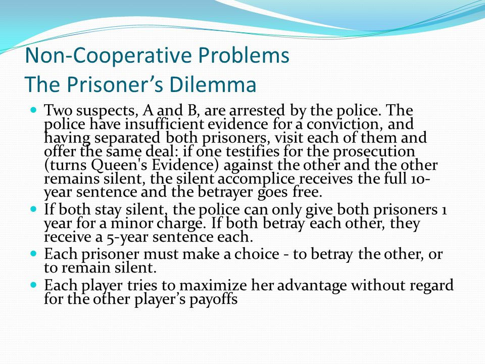 Non-Cooperative Problems The Prisoner's Dilemma Two suspects, A and B, are arrested by the police.