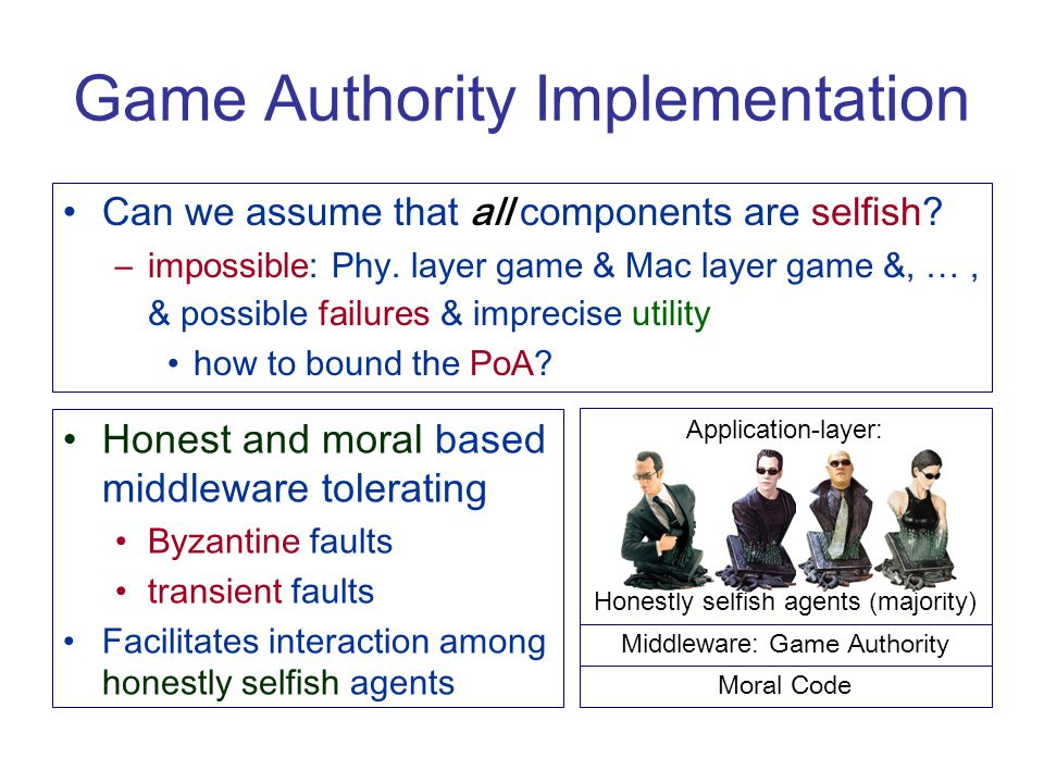 Game Authority Implementation Can we assume that all components are selfish.