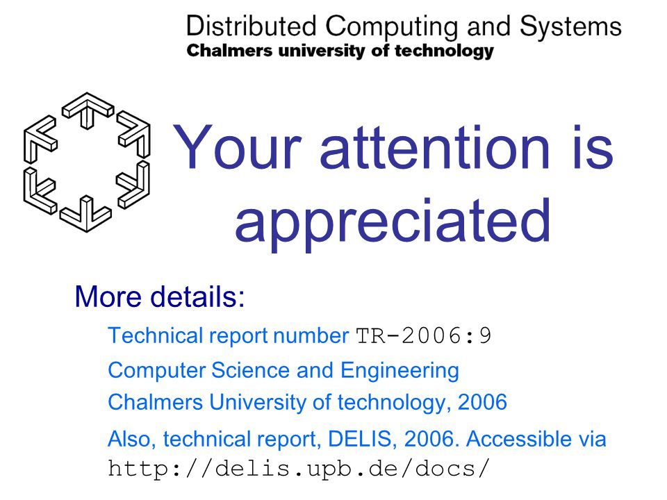 Your attention is appreciated More details: Technical report number TR-2006:9 Computer Science and Engineering Chalmers University of technology, 2006 Also, technical report, DELIS, 2006.