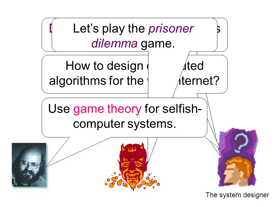 The system designer Distributed computing assumes identical programs. How to design distributed algorithms for the wild internet? Let's play the priso